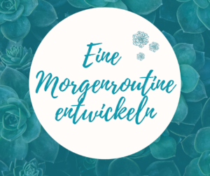 Read more about the article Eine Morgenroutine entwickeln